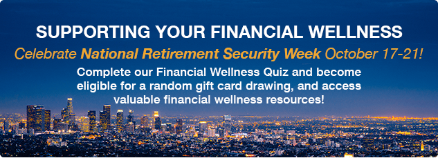 SUPPORTING YOUR FINANCIAL WELLNESS. Celebrate National Retirement Security Week October 17-21!