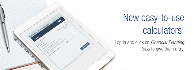 Now easy-to-use calculators! Log in and click on Financial Planning Tools to give them a try.
