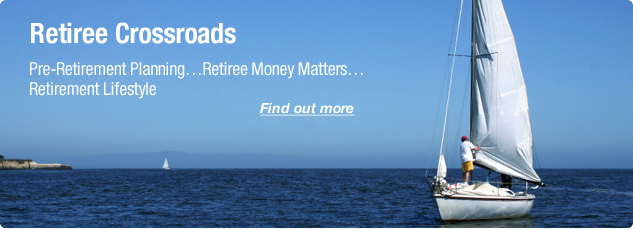 Retiree Crossroads. Pre-Retirement Planning. Retirement money matters. Retirement lifstyle. Find out more.