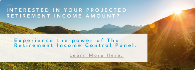 Interested in your projected retirement income amount? Experience the power of the retirement income control panel. Learn more here.