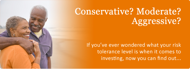 Conservative? Moderate? Aggressive? If you've ever wondered what your risk tolerance level is when it comes to investing, now you can find out...
