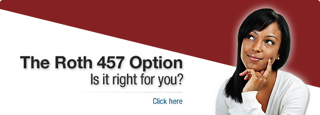 The Roth 457 Option. Is it right for you? Click Here.