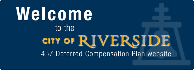 Welcome to the new city of RiverSide 457 Deferred Compensation Plan website.