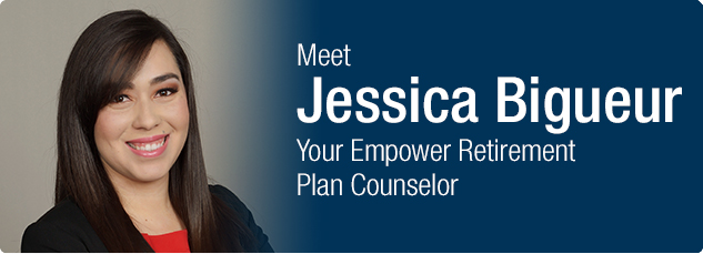 Meet Jessica Biqueur your Empower Retirement Plan Counselor