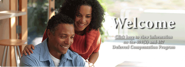 Welcome. Click here to view information on the 401(k) &  457 Deferred Compensation Program