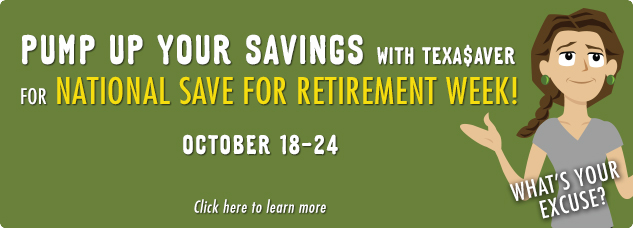 Pump up your savings with Texa$aver for National Save for Retirement Week! October 18-24. Click here to learn more.