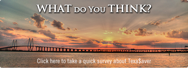 Click here to take a quick survey about Texa$saver