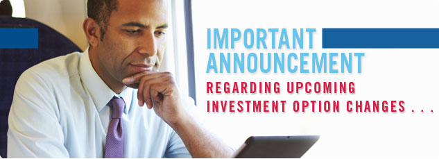 Important Announcement. Regarding upcoming investment option changes...