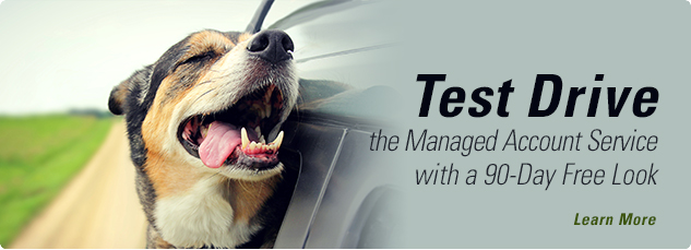 Test Drive. The Managed Account Service with a 90-day Free Look.