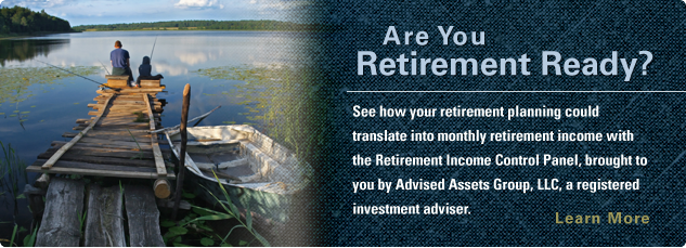 Are you retirement ready? See how your retirement planning could transalte into monthly retirement income with the retirement income control panel, brought to you by Advised Assets Group, LLC, a registered investment adviser. Learn More.